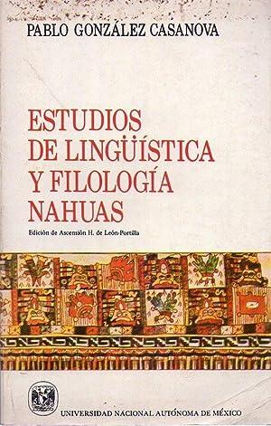 ESTUDIOS DE LINGUISTICA Y FILOLOGIA NAHUAS. Edición y estudio introductorio de Ascensión H. de León...