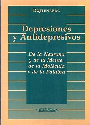 DEPRESIONES Y ANTIDEPRESIVOS. De la neurona y de la mente, de la molécula y de la palabra: ...