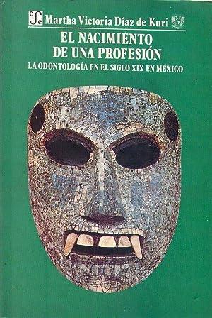 EL NACIMIENTO DE UNA PROFESION. La odontología en el siglo XIX en México: Diaz de ...