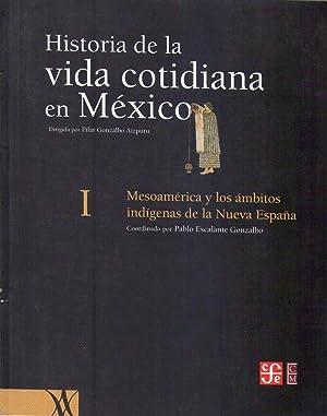 HISTORIA DE LA VIDA COTIDIANA EN MEXICO. Tomo I: Mesoamérica y los ámbitos ind&iacute...