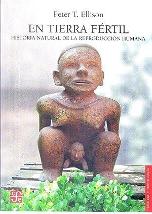 EN TIERRA FERTIL. Historia natural de la reproducción humana: Ellison, Peter T.