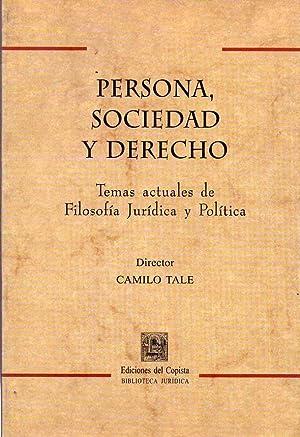 PERSONA, SOCIEDAD Y DERECHO. Temas actuales de filosofía y política: Tale, Camilo (...
