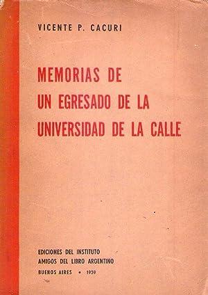 MEMORIAS DE UN EGRESADO DE LA UNIVERSIDAD DE LA CALLE [Firmado / Signed]: Cacuri, Vicente P.