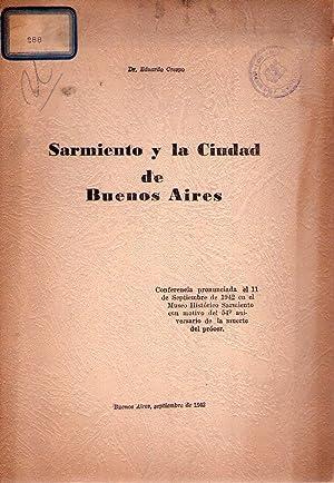 SARMIENTO Y LA CIUDAD DE BUENOS AIRES. Conferencia pronunciada por el Dr. Eduardo Crespo el 11 de ...
