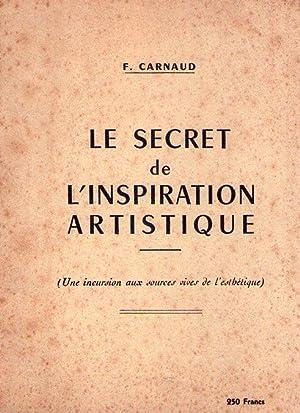 LE SECRET DE L'INSPIRATION ARTISTIQUE. Une incursion aux sources vives de l'esthé...