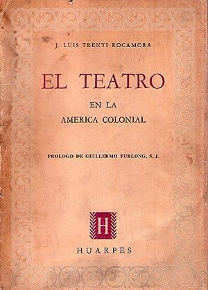 EL TEATRO EN LA AMERICA COLONIAL. Parte I: En el virreinato del Río de La Plata. Parte II: ...