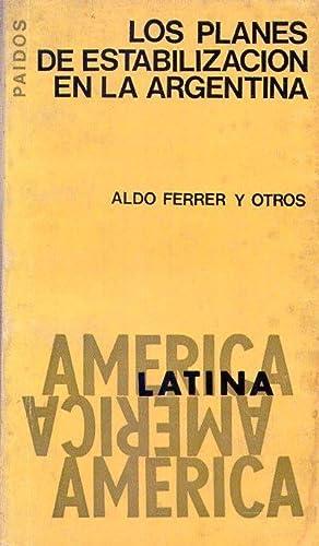 LOS PLANES DE ESTABILIZACION EN LA ARGENTINA: Ferrer, Aldo - Brodersohn, Mario S. - Eshag, Eprime -...