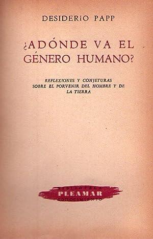 ADONDE VA EL GENERO HUMANO? Reflexiones sobre el porvenir del hombre y de la tierra: Papp, ...