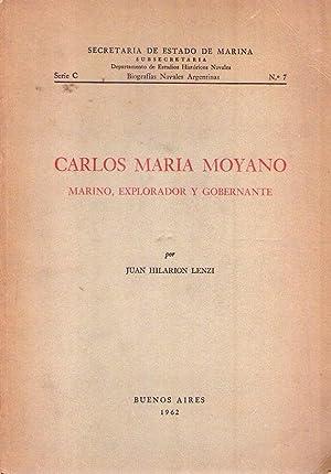 CARLOS MARIA MOYANO. Marino, explorador y gobernante: Lenzi, Juan Hilarion