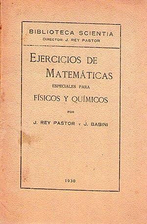 EJERCICIOS DE MATEMATICAS ESPECIALES PARA FISICOS Y QUIMICOS: Rey Pastor, J. - Babini, J.
