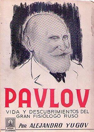 PAVLOV. Vida y descubrimientos del gran fisiólogo ruso: Yugov, Alejandro