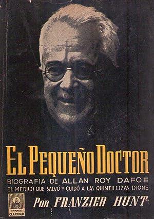 EL PEQUEÑO DOCTOR. Biografía de Allan Roy Dafoe. Versión castellana de M. A. ...