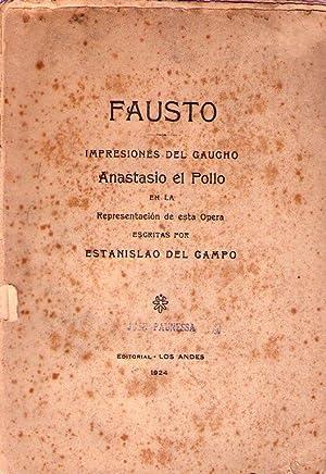FAUSTO. Impresiones del gaucho Anastasio el Pollo en la representación de esta ópera:...