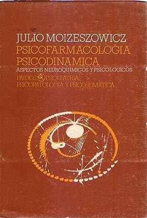 PSICOFARMACOLOGIA. PSICODINAMICA. Aspectos neuroquímicos y psicológicos: Moizeszowicz...