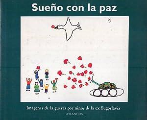 SUEÑO CON LA PAZ. Imágenes de la guerra por niños de la ex Yugoeslavia. ...