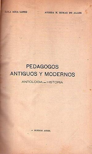 PEDAGOGOS ANTIGUOS Y MODERNOS. Antologia, historia: Mira Lopez, Lola - Homar de Aller, Armida M.