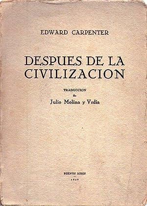 DESPUES DE LA CIVILIZACION. Traducción de Julio Molina y Vedia: Carpenter, Edward