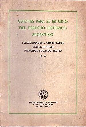 GUIONES PARA EL ESTUDIO DEL DERECHO HISTORICO ARGENTINO. Seleccionados y comentados por Francisco ...