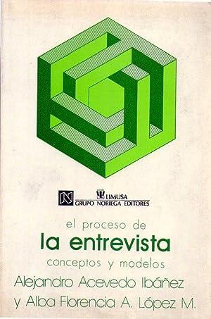 EL PROCESO DE LA ENTREVISTA. Conceptos y modelos: Acevedo Ibañez, Alejandro - Lopez M, Alba ...