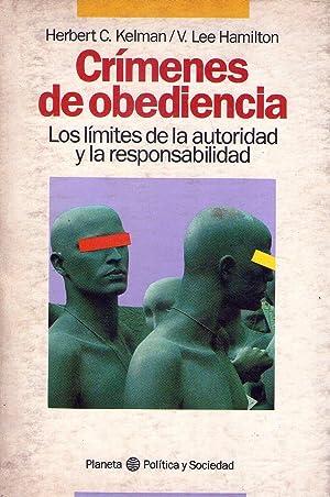 CRIMENES DE OBEDIENCIA. Los límites de la autoridad y la responsabilidad: Kelman, Herbert C....