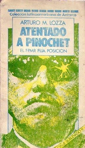 CHILE SUBLEVADO II. ATENTADO A PINOCHET. El FPMR fija posición: Lozza, Arturo M.