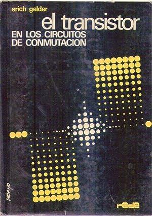 EL TRANSISTOR EN LOS CIRCUITOS DE CONMUTACION: Gelder, Erich