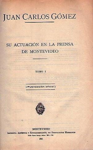JUAN CARLOS GOMEZ. SU ACTUACION EN LA PRENSA DE MONTEVIDEO. Tomo I. Publicación oficial: ...