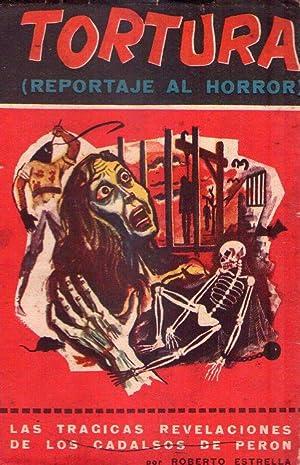 TORTURA. Reportaje al horror. 1943 - 1955. (Las trágicas revelaciones de los cadalsos de Per...