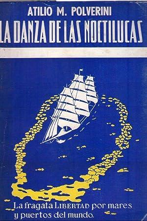 LA DANZA DE LAS NOCTILUCAS. La fragata Libertad por mares y puertos del mundo: Polverini, Atilio M.