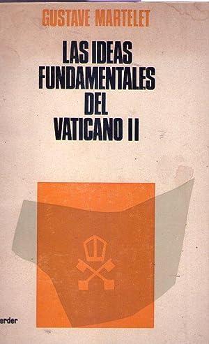 LAS IDEAS FUNDAMENTALES DEL VATICANO II. Iniciación al espíritu del Concilio: ...