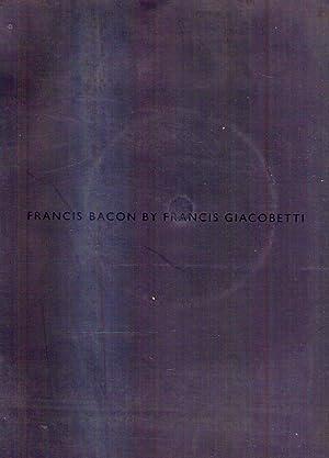 FRANCIS BACON BY FRANCIS GIACOBETTI: Bacon, Francis -