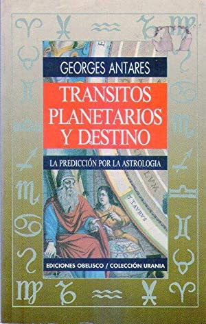 TRANSITOS PLANETARIOS Y DESTINO. La predicción por la astrología: Antares, Georges