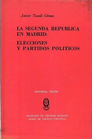LA SEGUNDA REPUBLICA EN MADRID. Elecciones y partidos políticos: Tusell Gomez, Javier