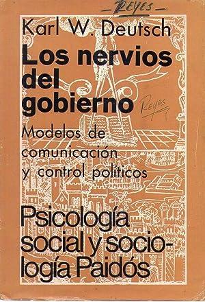 LOS NERVIOS DEL GOBIERNO. Modelos de comunicación y control políticos: Deutsch, Karl ...