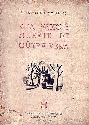 VIDA, PASION Y MUERTE DE GUYRA VERA: Gonzalez, Juan Natalicio
