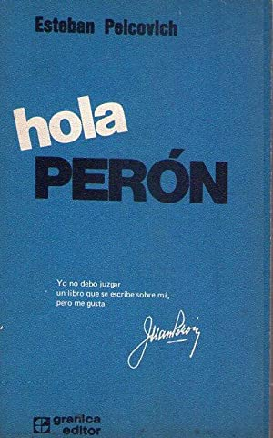HOLA PERON 1965 - 1973: Peicovich, Esteban