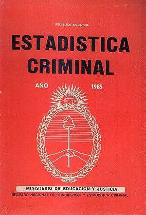 ESTADISTICA GENERAL DE LA CRIMINALIDAD EN LA REPUBLICA ARGENTINA. Año 1985: Ministerio de ...