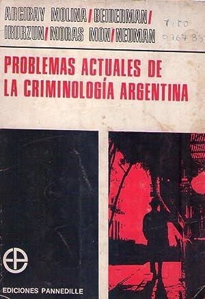 PROBLEMAS ACTUALES DE LA CRIMINOLOGIA ARGENTINA: Argibay Molina, Jose F. - Beiderman, Bernardo - ...