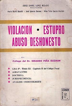 VIOLACION, ESTUPRO, ABUSO DESHONESTO. Prólogo de Gerardo Peña Guzman. (Libro 2º ...