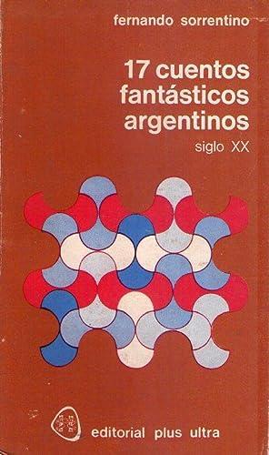 17 CUENTOS FANTASTICOS ARGENTINOS. Siglo XX. Selección: Sorrentino, Fernando (Selección)