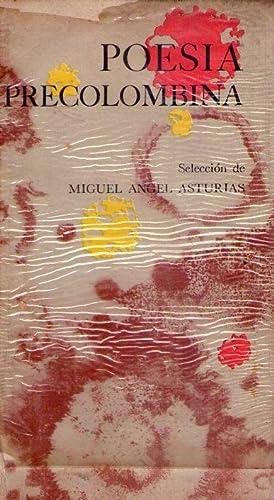 POESIA PRECOLOMBINA. Selección, introducción y notas de Miguel Angel Asturias: ...