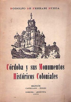 CORDOBA Y SUS MONUMENTOS HISTORICOS COLONIALES. CORDOBA: Ferrari Rueda, Rodolfo