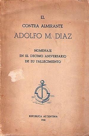 EL CONTRA ALMIRANTE ADOLFO M. DIAZ. Reseña biográfica (Homenaje en el décimo ...