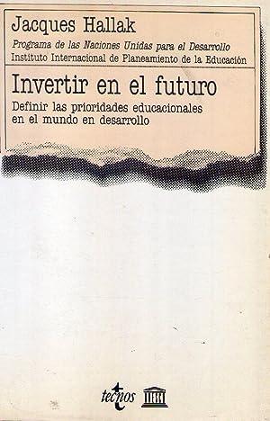 INVERTIR EN EL FUTURO. Definir las prioridades educacionales en el mundo en desarrollo. Programa de...