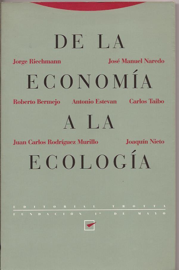 De la economía a la ecología: J.Riechmann, J.M.Naredo, R.Bermejo, A.Estevan, C.Taibo,...