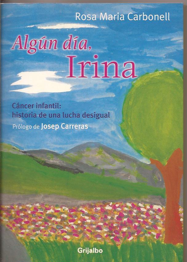Algún día, Irina. Cáncer infantil: historia de una lucha desigual: Rosa Maria ...