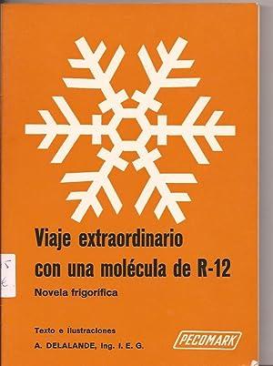 Viaje extraordinario con una molecula de R-12. Novela frigorífica: A. Dellande, Ing.I.E.G.