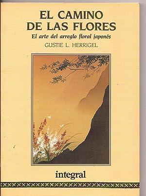 El camino de las flores. El arte del arreglo floral japonés: Herrigel, Gustie L.
