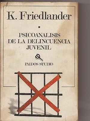 Psicoanalisis de la delincuencia juvenil: Friedlander, K.