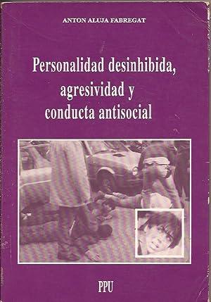 Personalidad desinhibida, agresividad y conducta antisocial: Aluja Fabregat, Anton